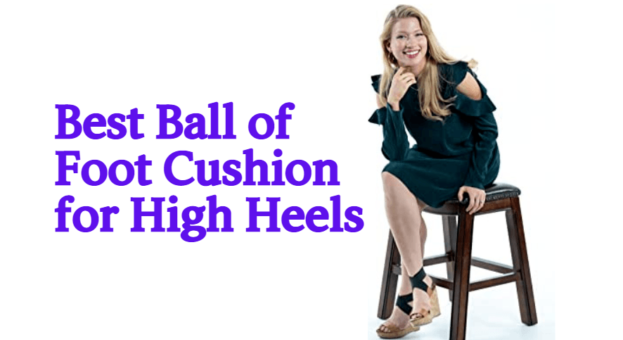 Best Ball of Foot Cushion for High Heels
